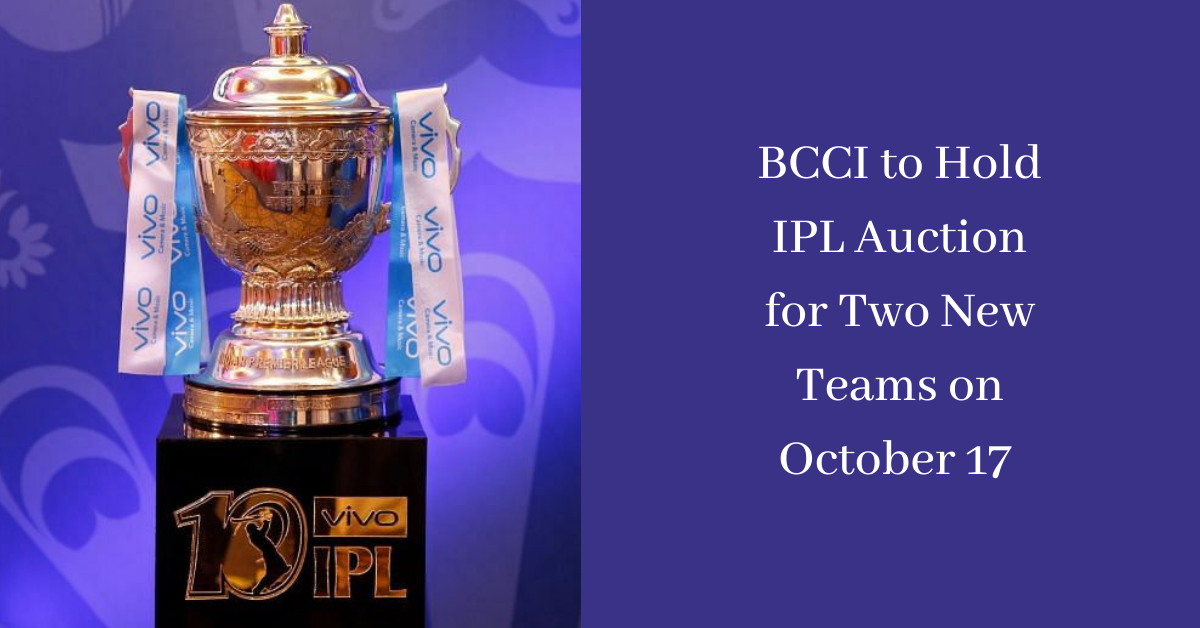BCCI to Hold IPL Auction for Two New Teams on October 17