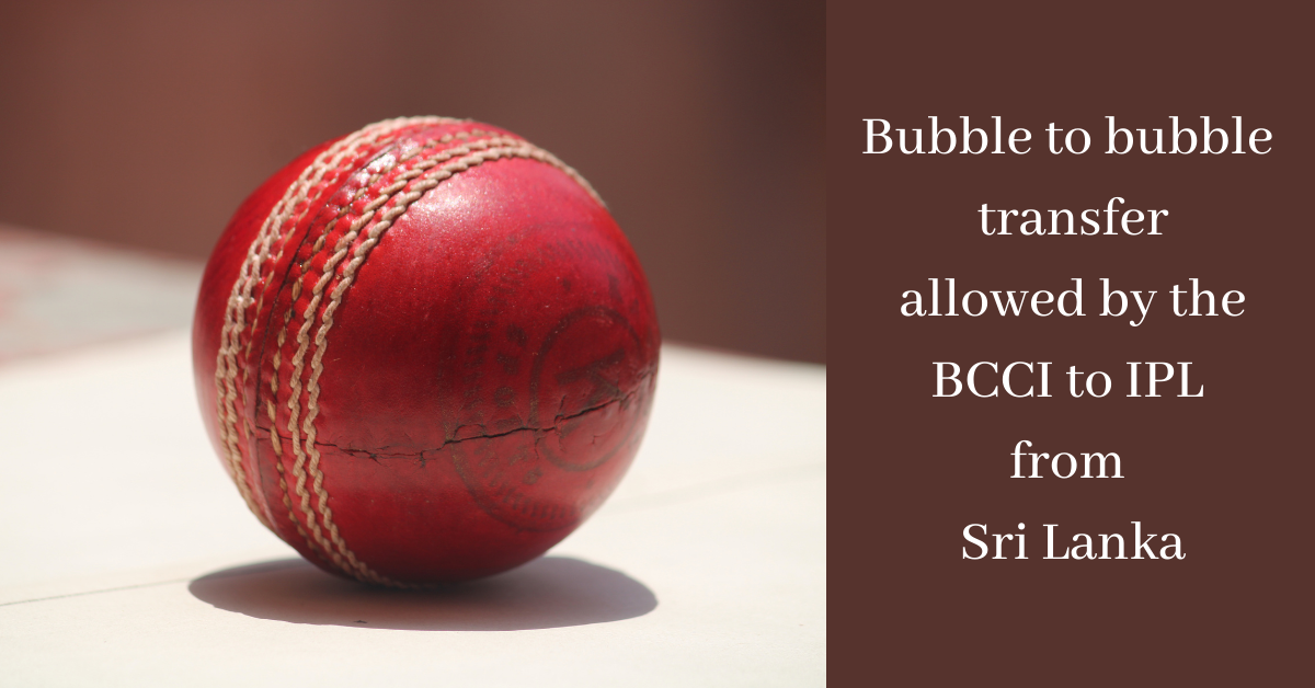 Bubble to bubble transfer allowed by the BCCI to IPL from Sri Lanka