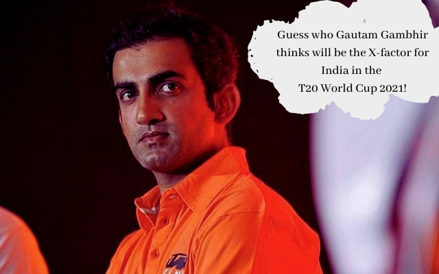 Guess who Gautam Gambhir thinks will be the X-factor for India in the T20 World Cup 2021!
