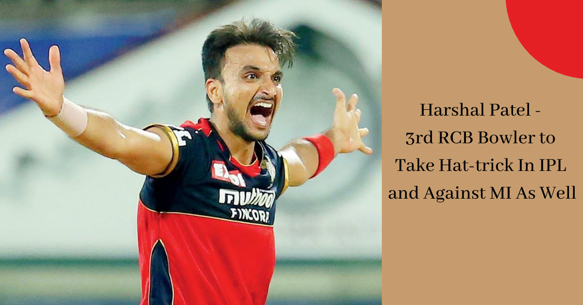 Harshal Patel - 3rd Rcb Bowler To Take Hat-trick In IPL And Against MI As Well