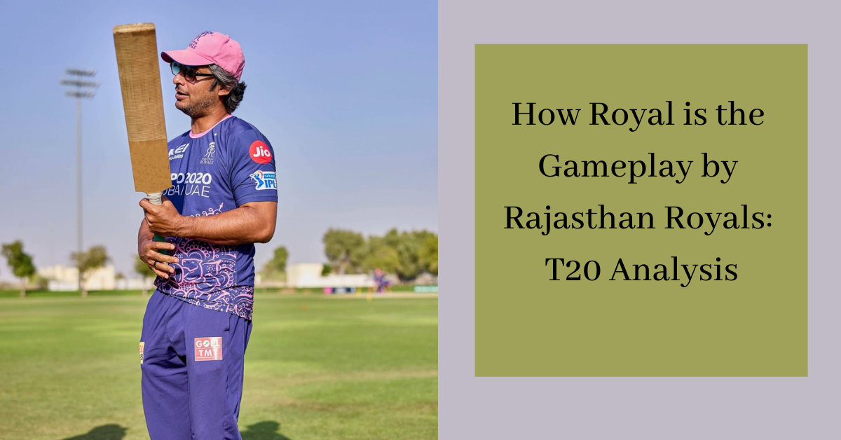 How Royal is the Gameplay by Rajasthan Royals T20 Analysis