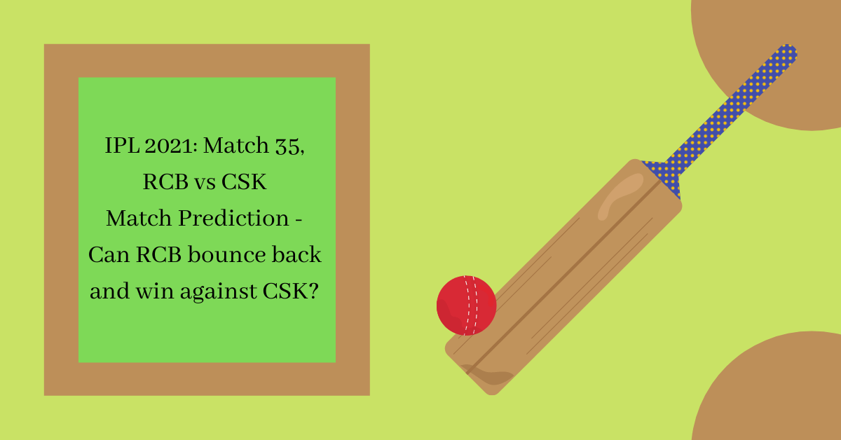IPL 2021 Match 35, RCB vs CSK Match Prediction - Can RCB bounce back and win against CSK