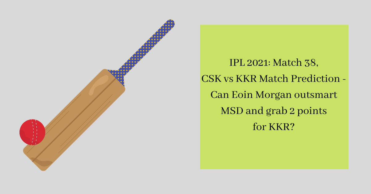 IPL 2021 Match 38, CSK vs KKR Match Prediction - Can Eoin Morgan outsmart MSD and grab 2 points for KKR