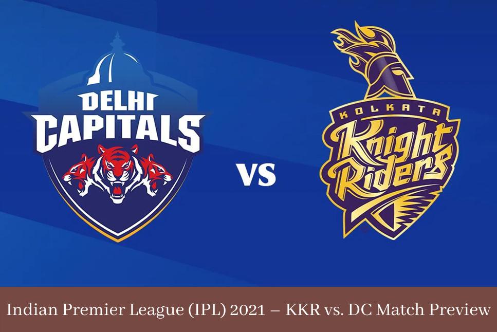 Indian Premier League (IPL) 2021 – KKR vs DC Match Preview