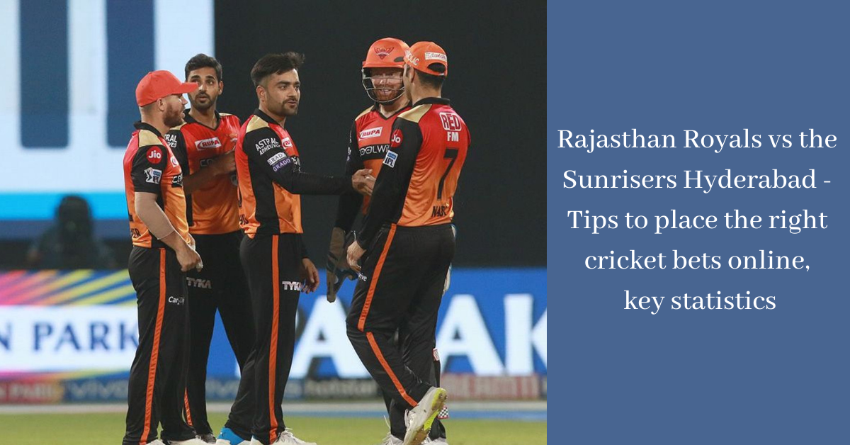 Rajasthan Royals vs the Sunrisers Hyderabad - Tips to place the right cricket bets online, key statistics