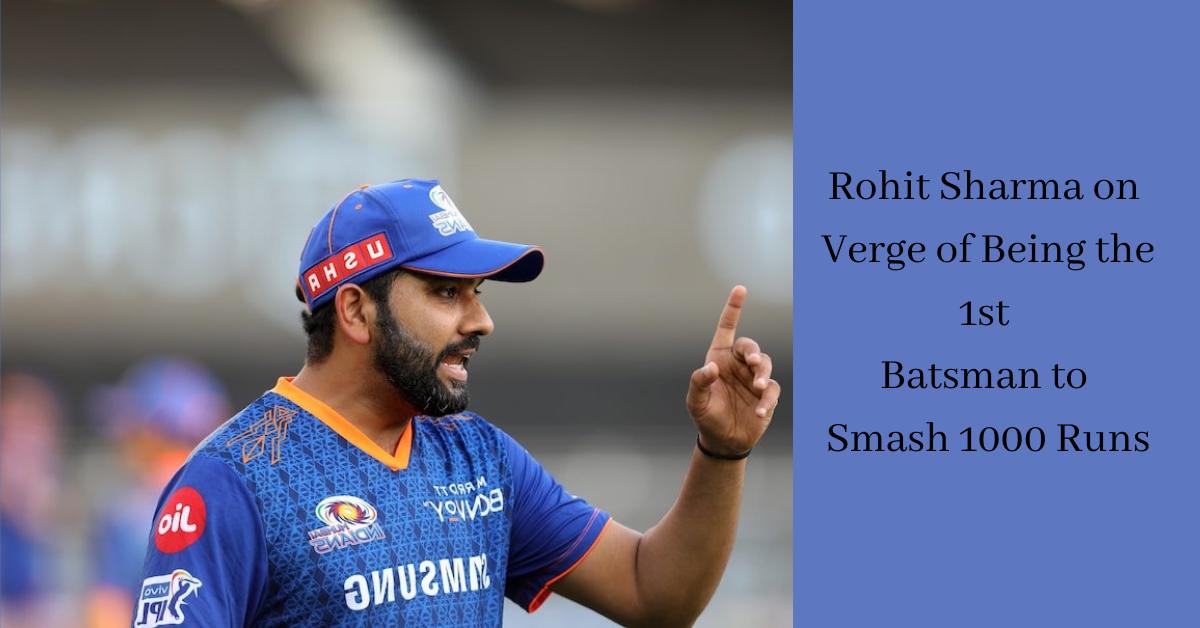 Rohit Sharma on Verge of Being the 1st Batsman to Smash 1000 Runs