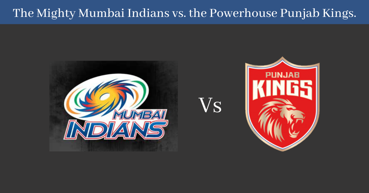The Mighty Mumbai Indians vs. the Powerhouse Punjab Kings