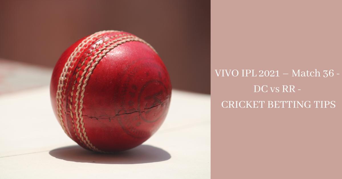 VIVO IPL 2021 – Match 36 - DC vs RR - CRICKET BETTING TIPS