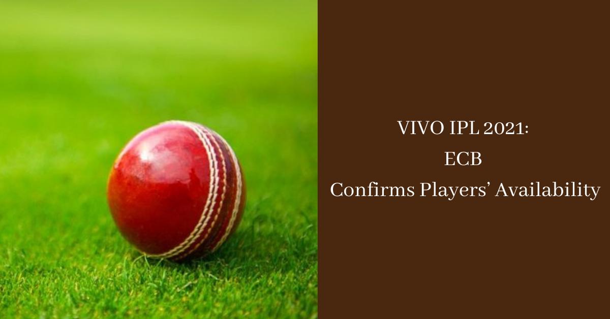 VIVO IPL 2021 ECB Confirms Players' Availability