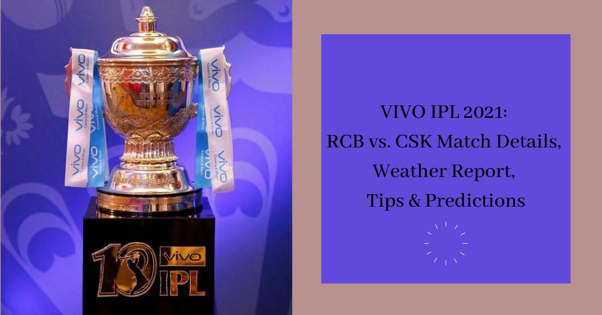 VIVO IPL 2021 RCB vs. CSK Match Details, Weather Report, Tips & Predictions