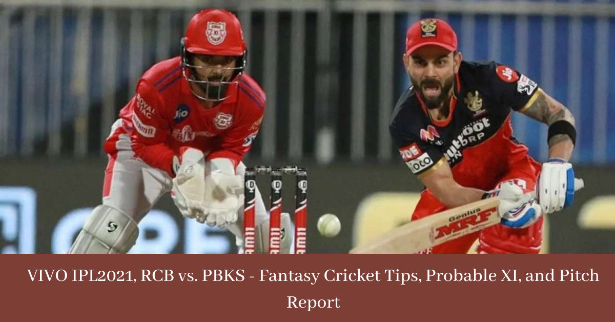 RCB vs PBKS - Fantasy Cricket Tips, Probable XI, and Pitch Report