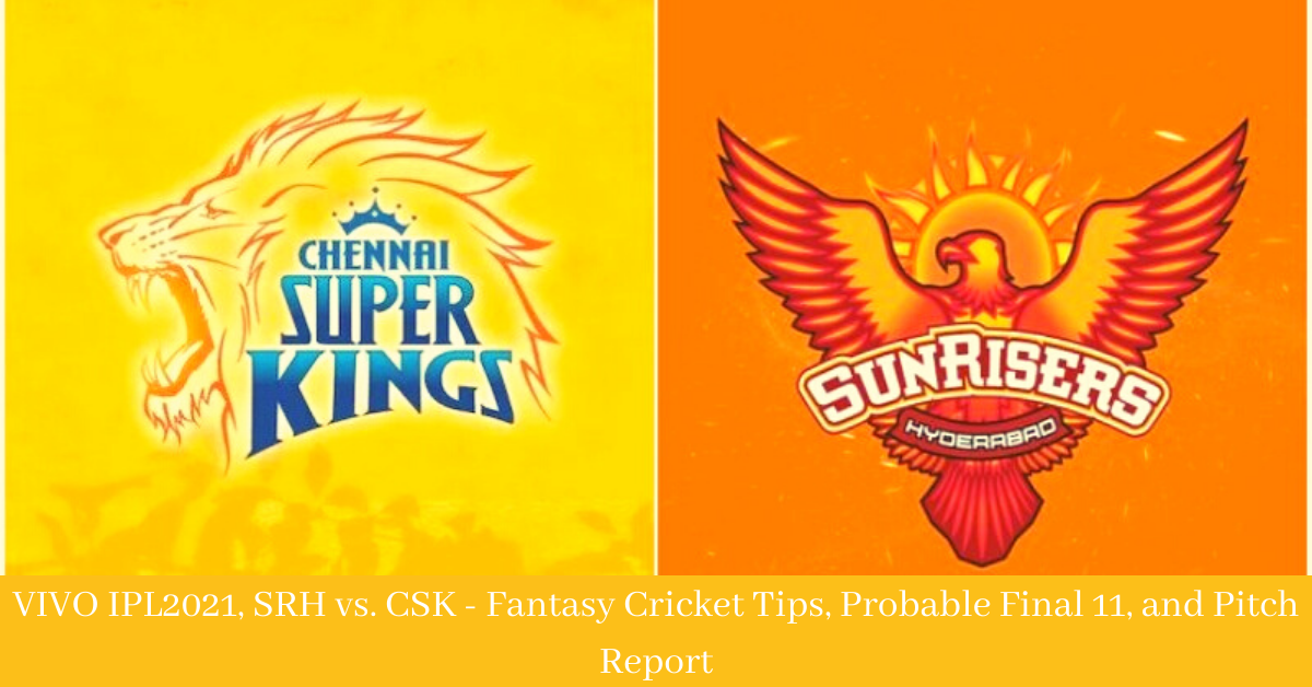 SRH vs CSK - Fantasy Cricket Tips, Probable Final 11, and Pitch Report