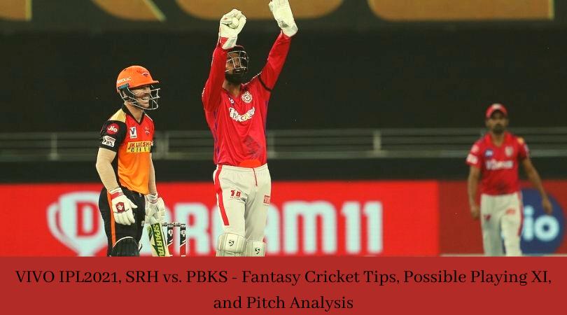 VIVO IPL 2021, SRH vs. PBKS - Fantasy Cricket Tips, Possible Playing XI, and Pitch Analysis