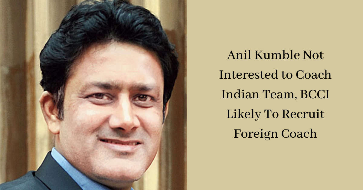 Anil Kumble Not Interested to Coach Indian Team, BCCI Likely To Recruit Foreign Coach
