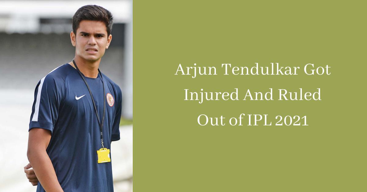 Arjun Tendulkar Got Injured And Ruled Out of IPL 2021