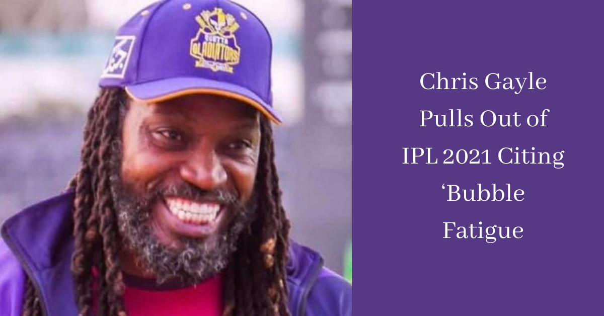 Chris Gayle Pulls Out of IPL 2021 Citing 'Bubble Fatigue
