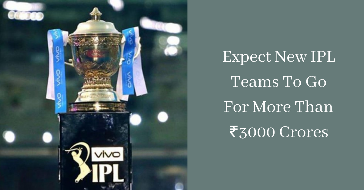 Expect New IPL Teams To Go For More Than ₹3000 Crores