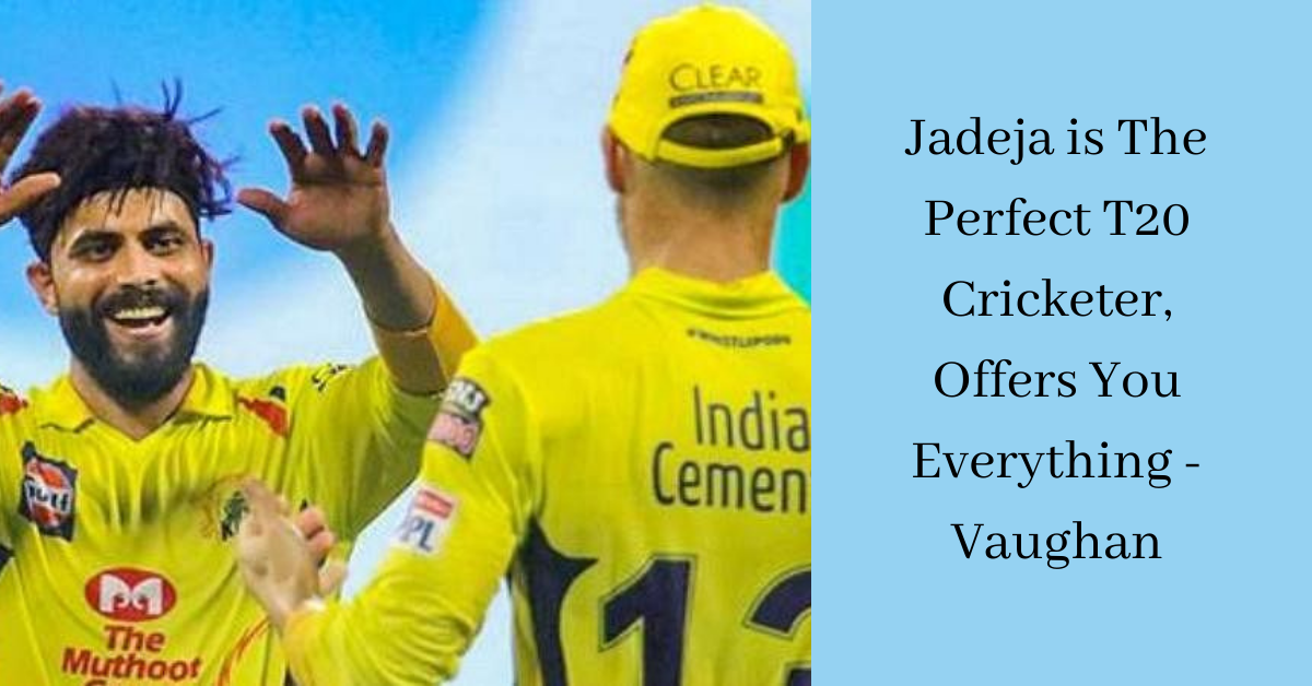 Jadeja Is The Perfect T20 Cricketer, Offers You Everything - Vaughan