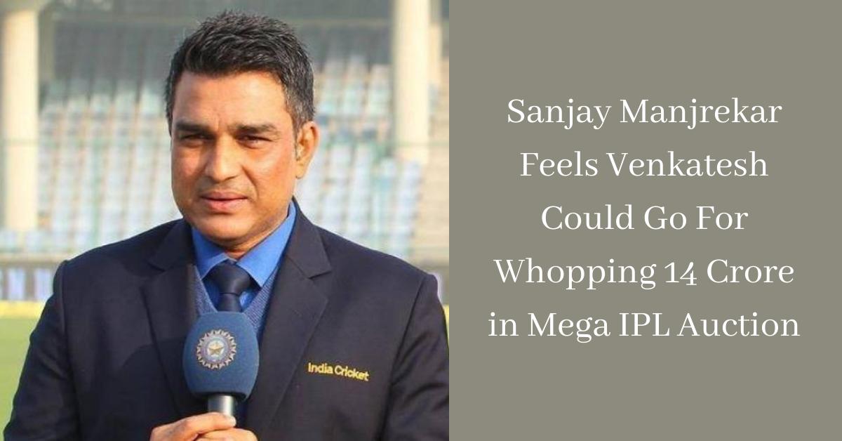 Sanjay Manjrekar Feels Venkatesh Could Go For Whopping 14 Crore in Mega IPL Auction