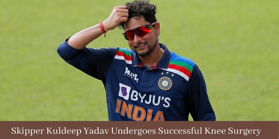 Kuldeep Yadav Undergoes Successful Knee Surgery